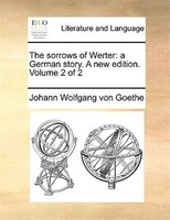 The Sorrows Of Werter: A German Story. A New Edition. Volume 2 Of 2 - Johann Wolfgang Von Goethe
