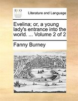 Evelina; Or, A Young Lady's Entrance Into The World. ...  Volume 2 Of 2