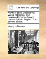 Nunnery Tales: Written By A Young Nobleman, And Translated From His French Manuscript Into English. The Second Edi - Young nobleman
