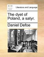 The Dyet Of Poland, A Satyr. - Daniel Defoe