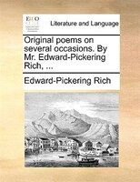 Original Poems On Several Occasions. By Mr. Edward-pickering Rich, ... - Edward-pickering Rich