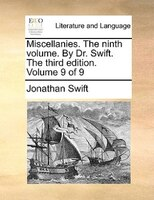 Miscellanies. The Ninth Volume. By Dr. Swift. The Third Edition. Volume 9 Of 9 - Jonathan Swift