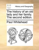 The History Of An Old Lady And Her Family. The Second Edition. - Paul Whitehead