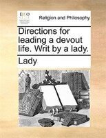Directions For Leading A Devout Life. Writ By A Lady. - Lady