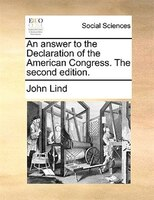 An Answer To The Declaration Of The American Congress. The Second Edition. - John Lind