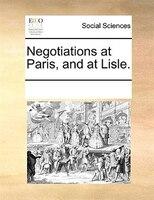 Negotiations At Paris, And At Lisle. - See Notes Multiple Contributors