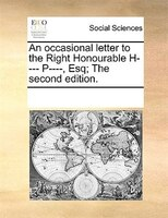 An Occasional Letter To The Right Honourable H---- P----, Esq; The Second Edition. - See Notes Multiple Contributors