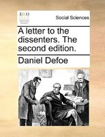 A Letter To The Dissenters. The Second Edition. - Daniel Defoe