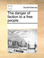 The Danger Of Faction To A Free People. - See Notes Multiple Contributors