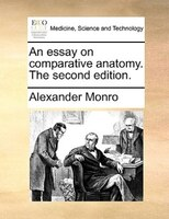 An Essay On Comparative Anatomy. The Second Edition. - Alexander Monro