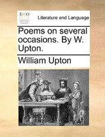 Poems On Several Occasions. By W. Upton. - William Upton