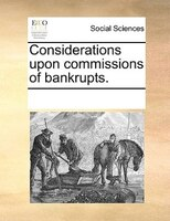 Considerations Upon Commissions Of Bankrupts. - See Notes Multiple Contributors
