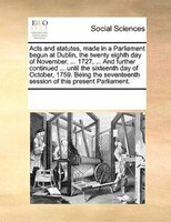 Acts And Statutes, Made In A Parliament Begun At Dublin, The Twenty Eighth Day Of November, ... 1727, ... And Further Continued .. - See Notes Multiple Contributors