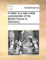 A Letter To A Late Noble Commander Of The British Forces In Germany. - See Notes Multiple Contributors