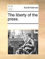 The Liberty Of The Press. - See Notes Multiple Contributors