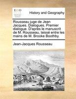 Rousseau Juge De Jean Jacques. Dialogues. Premier Dialogue. D'après Le Manuscrit De M. Rousseau, Laissé Entre - Jean-Jacques Rousseau
