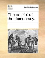 The No Plot Of The Democracy. - See Notes Multiple Contributors