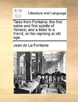 Tales From Fontaine; The First Satire And First Epistle Of Horace; And A Letter To A Friend, On His Repining At Old Age. - Jean De La Fontaine