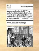 Memoirs Of Julia De M*****, A Reclaimed Courtezan. From The French Of Le Chevalier Rutledge, Author Of La Quinzaine Anglaise. In T - Jean Jacques Rutledge