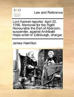 Lord Kennet Reporter. April 22. 1766. Memorial For The Right Honourable The Earl Of Abercorn, Suspender, Against Archibald Hope Wr - James Hamilton