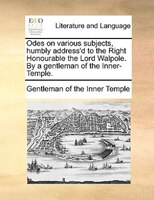 Odes On Various Subjects, Humbly Address'd To The Right Honourable The Lord Walpole. By A Gentleman Of The Inner-temple. - Gentleman Of The Inner Temple