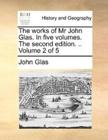 The Works Of Mr John Glas. In Five Volumes. The Second Edition. .. Volume 2 Of 5 - John Glas