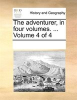 The Adventurer, In Four Volumes. ...  Volume 4 Of 4