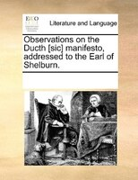 Observations On The Ducth [sic] Manifesto, Addressed To The Earl Of Shelburn. - See Notes Multiple Contributors