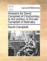 Answers For David Campbell Of Clochombie, To The Petition Of Donald Campbell Of Balinaby. - David Campbell
