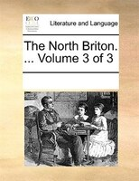 The North Briton. ...  Volume 3 Of 3 - See Notes Multiple Contributors