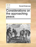 Considerations On The Approaching Peace. - See Notes Multiple Contributors