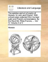The Epistles And Art Of Poetry Of Horace. In Latin And English. With Critical Notes Collected From His Best Latin And French Comme - Horace