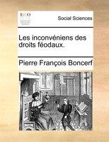 Les Inconvéniens Des Droits Féodaux. - Pierre François Boncerf