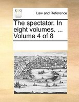 The Spectator. In Eight Volumes. ...  Volume 4 Of 8 - See Notes Multiple Contributors