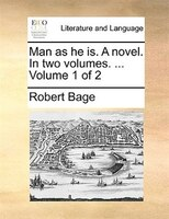 Man As He Is. A Novel. In Two Volumes. ...  Volume 1 Of 2 - Robert Bage
