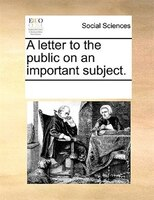A Letter To The Public On An Important Subject. - See Notes Multiple Contributors