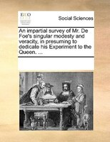An Impartial Survey Of Mr. De Foe's Singular Modesty And Veracity, In Presuming To Dedicate His Experiment To The Queen. - See Notes Multiple Contributors