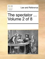 The Spectator ...  Volume 2 Of 8 - See Notes Multiple Contributors
