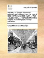Memoirs Of Russia, Historical, Political, And Military, From The Year M Dcc Xxvii, To M Dcc Xliv. ... With A Supplement, ... Trans - Cristof Hermann Manstein