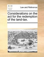 Considerations On The Act For The Redemption Of The Land-tax. - See Notes Multiple Contributors