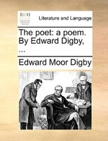 The Poet: A Poem. By Edward Digby, ... - Edward Moor Digby