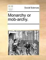 Monarchy Or Mob-archy. - See Notes Multiple Contributors