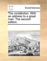 The Constitution. With An Address To A Great Man. The Second Edition. - See Notes Multiple Contributors