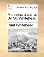 Manners: A Satire. By Mr. Whitehead.