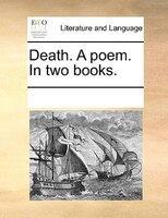 Death. A Poem. In Two Books.