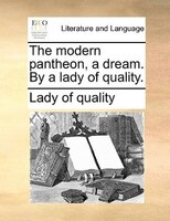 The Modern Pantheon, A Dream. By A Lady Of Quality. - Lady Of Quality