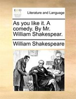 As You Like It. A Comedy. By Mr. William Shakespear. - William Shakespeare