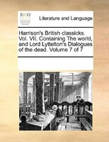 Harrison's British Classicks. Vol. Vii. Containing The World, And Lord Lyttelton's Dialogues Of The Dead. - See Notes Multiple Contributors