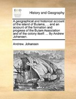 A Geographical And Historical Account Of The Island Of Bulama, ... And An Account Of The Formation And Progress Of The Bulam Assoc - Andrew. Johansen