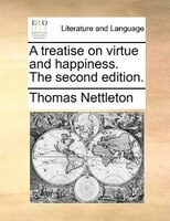 A Treatise On Virtue And Happiness. The Second Edition. - Thomas Nettleton